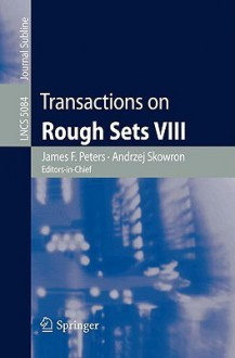 Transactions on Rough Sets VIII - James F. Peters