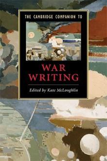The Cambridge Companion to War Writing - Kate McLoughlin