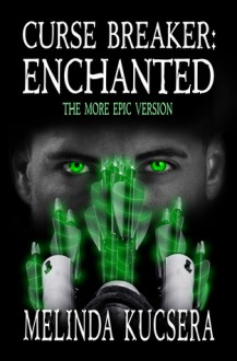 Curse Breaker: Enchanted: [The More Epic Version] - Melinda Kucsera