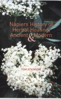 Napiers History Of Herbal Healing, Ancient And Modern - Tom Atkinson