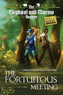 The Fortuitous Meeting (The Elephant and Macaw Banner - Novelette Series Book 1) - Christopher Kastensmidt