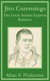 Jim Cummings: The Great Adams Express Robbery - Allan Pinkerton
