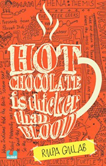 Hot Chocolate is Thicker than Blood - RUPA GULAB