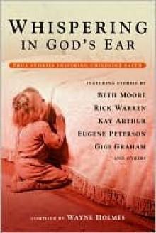 Whispering in God's Ear: True Stories Inspiring Childlike Faith - Wayne Holmes