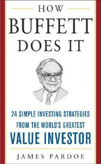 How Buffett Does It: 24 Simple Investing Strategies from the World's Greatest Value Investor (Mighty Managers Series) - James Pardoe
