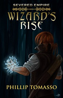 Severed Empire: Wizard's Rise - Phillip Tomasso III