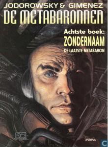 Zondernaam, de laatste Metabaron (De Metabaronnen, #8) - Alejandro Jodorowsky, Juan Giménez