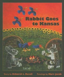 Rabbit Goes to Kansas - Deborah L. Duvall