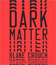 Dark Matter - Blake Crouch,Jon Lindstrom