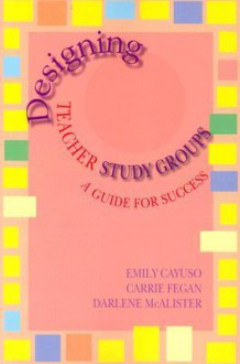 Designing Teacher Study Groups: A Guide for Success - Emily Cayuso