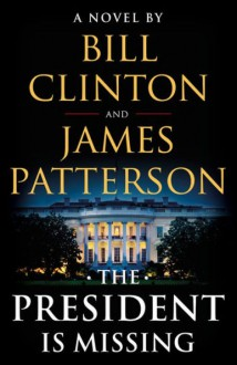 The President is Missing - Bill Clinton,James Patterson
