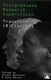Postgraduate Research Supervision: Transforming (R)Elations - Alison Bartlett, Gina Mercer
