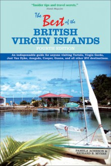 The Best of the British Virgin Islands: An Indispensable Guide for Anyone Visiting Tortola, Virgin Gorda, Jost Van Dyke, Anegada, Cooper, Guana, and All Other BVI Destinations - Pamela Acheson, Richard B. Myers