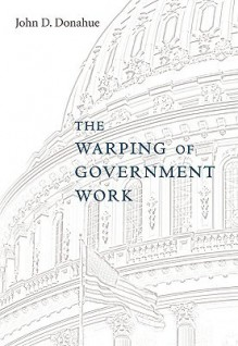 The Warping of Government Work - John D. Donahue