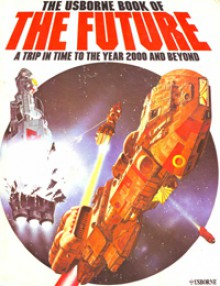 The Usborne Book Of The Future: A Trip In Time To The Year 2000 And Beyond - Kenneth W. Gatland, David Jefferis