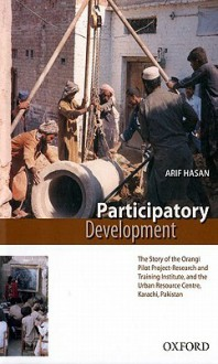 Participatory Development: The Story of the Orangi Pilot Project-Research and Training Institute and Urban Resource Centre, Karachi, Pakistan - Arif Hasan