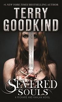 Severed Souls: A Richard and Kahlan Novel - Terry Goodkind
