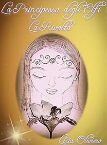La Principessa degli Elfi - La Rivolta (Italian Edition) - Licia Oliviero