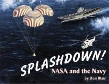 Splashdown!: NASA and the Navy - Don Blair