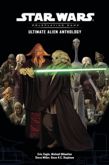 Ultimate Alien Anthology (Star Wars Roleplaying Game) - Eric Cagle,Steve Miller,Michael Mikaelian