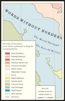 Words Without Borders: The World Through the Eyes of Writers: An Anthology - Alane Salierno Mason, Samantha Schnee, Parashuram, گلی ترقی, Jabbar Yussin Hussin, Saniyya Saleh, Adania Shibli, Hassan Khader, Gamal al-Ghitani, Akinwumi Isola, Gabriela Adameșteanu, Senadin Musabegović, Giorgio Manganelli, Eleonora Hummel, Bronisław Maj, Myriam Anissi