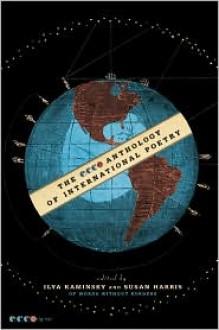 The Ecco Anthology of International Poetry - Ilya Kaminsky, Susan Harris