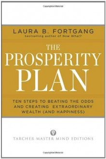 The Prosperity Plan: Ten Steps to Beating the Odds and Discovering Greater Wealthand Happiness Than You Ever Thought Possible - Laura Berman Fortgang