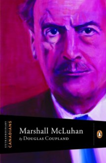 Extraordinary Canadians Marshall Mcluhan - Douglas Coupland