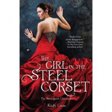 The Girl in the Steel Corset (Steampunk Chronicles, #1) - Kady Cross