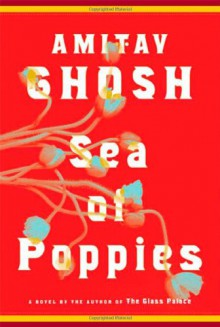 Sea of Poppies: A Novel - Amitav Ghosh