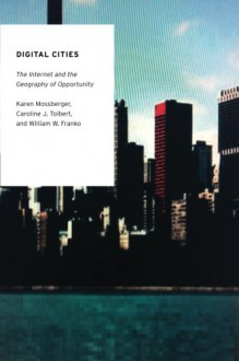 Digital Cities: The Internet and the Geography of Opportunity - Karen Mossberger