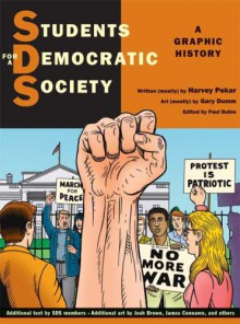 Students for a Democratic Society: A Graphic History - Harvey Pekar, Gary Dumm, Paul Buhle, Gene Booth, Mariann Wizard, Alice Embree, Eric Gordon, Fredy Perlman, Josh Brown, David Rosheim, James Cennamo, Max Elbaum, Michael Balter, Wes Modes, Sally Lillydahl, Bruce Rubenstein, Mark Naison, Penelope Rosemont, Paul LeBanc, Nick T
