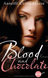 Blood and Chocolate - Annette Curtis Klause, Ute Brammertz