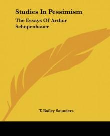 Studies in Pessimism: The Essays - Arthur Schopenhauer, Thomas Bailey Saunders
