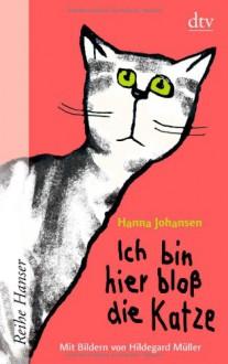 Ich bin hier bloß die Katze - Hanna Johansen, Hildegard Müller