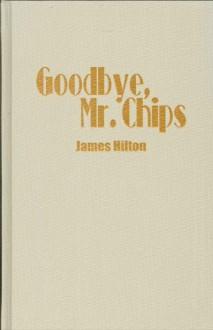 Goodbye Mr. Chips - James Hilton, Edward Weeks