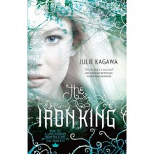 The Iron King (The Iron Fey, #1) - Julie Kagawa