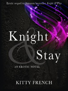 Knight and Stay ((Erotic Romance Series, book 2 of 2)) - Kitty French
