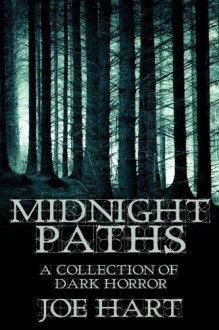 Midnight Paths: A Collection of Dark Horror - Joe Hart