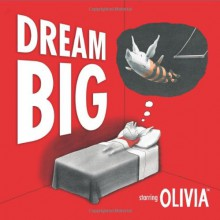 Dream Big: Starring Olivia - Ian Falconer
