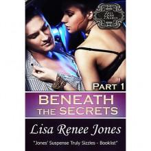 Beneath the Secrets Part 1 (Tall, Dark & Deadly #3.1) - Lisa Renee Jones
