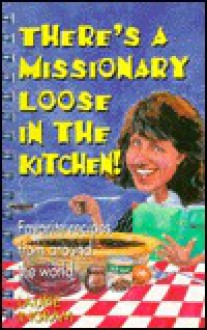 There's a Missionary Loose in the Kitchen! - Laurie Ingram