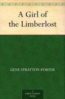 A Girl of the Limberlost - Gene Stratton-Porter