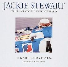 Jackie Stewart: Triple-Crowned King of Speed - Karl Ludvigsen, Chris Amon