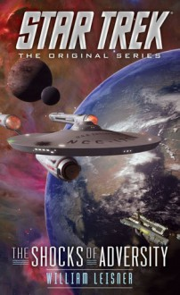 The Shocks of Adversity (Star Trek: The Original Series) - William Leisner