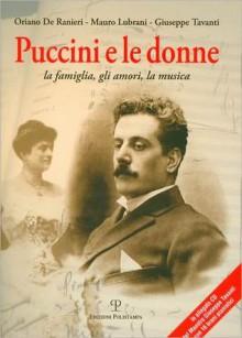 Puccini E le Donne: La Famiglia, Gli Amori, la Musica [With CD (Audio)] - Oriano De Ranieri, Mauro Lubrani