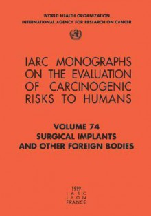 Surgical Implants and Other Foreign Bodies - IARC, World Health Organization
