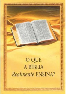 O Que a Bíblia Realmente Ensina? - Watch Tower Bible and Tract Society