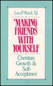 Making Friends with Yourself: Christian Growth and Self-Acceptance - Leo P. Rock