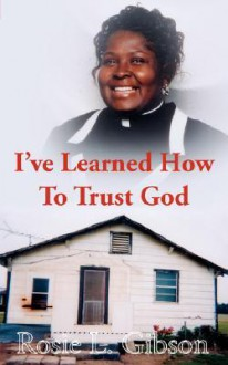 I've Learned How to Trust God - Rosie Gibson